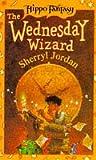 The Wednesday Wizard (Hippo Fantasy) (0590556444) by Jordan, Sherryl