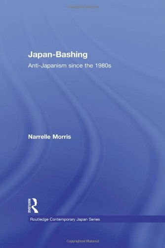 Japan-Bashing: Anti-Japanism since the 1980s (Routledge Contemporary Japan Series) PDF