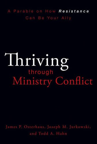 Thriving through Ministry Conflict: A Parable on How Resistance Can Be Your Ally, Osterhaus, James P.; Jurkowski, Joseph M.; Hahn, Todd A.