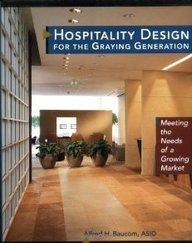 Hospitality Design for the Graying Generation 0471137898