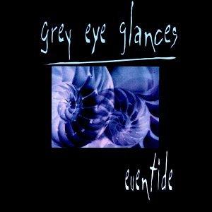 Grey Eye Glances - Eventide