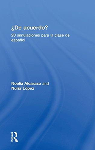 ¿De acuerdo? 20 simulaciones para la clase de español (English and Spanish Edition) [Alcarazo, Noelia - Lopez, Nuria] (Tapa Dura)