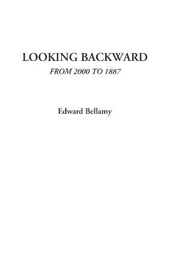 looking backward by edward bellamy essay Free essay: looking backward the book looking backward was written by edward bellamy and published in the year 1888 bellamy started off his career as a.