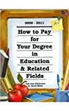 img - for How to Pay for Your Degree in Education & Related Fields 2009-2011 book / textbook / text book