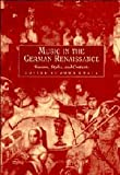 img - for Music in the German Renaissance: Sources, Styles, and Contexts book / textbook / text book