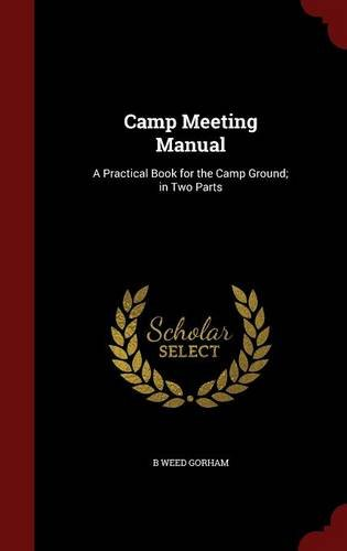 Camp Meeting Manual: A Practical Book for the Camp Ground; in Two Parts
