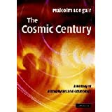 The Cosmic Century: A History of Astrophysics and Cosmologyby Malcolm S. Longair
