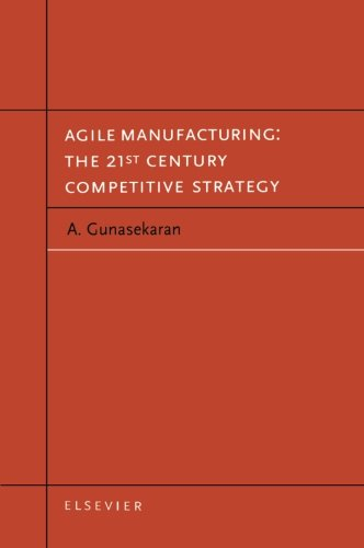 Agile Manufacturing: The 21st Century Competitive Strategy, by A. Gunasekaran