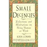 Small Decencies: Reflections and Meditations on Being Human at Work