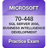 Microsoft Practice Exam for 70-448 MCTS: SQL Server 2008, Business Intelligence Development and Maintenance ~ Microsoft Software
