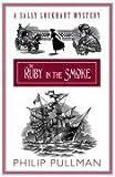 The Ruby in the Smoke (Sally Lockhart Quartet) Philip Pullman