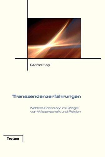 Transzendenzerfahrungen. Nahtod-Erlebnisse im Spiegel von Wissenschaft und Religion