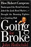 Going for Broke: How Robert Campeau Bankrupted the Retail Industry, Jolted the Junk Bond Market, and Brought the Booming Eighties to a Crashing Halt (0671725939) by Rothchild, John
