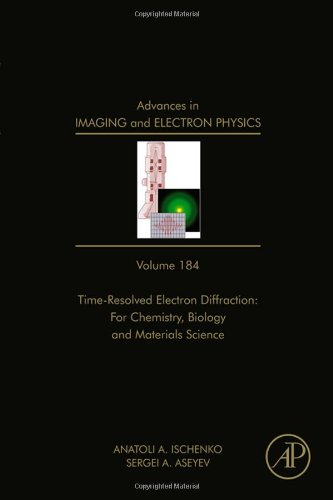 Time Resolved Electron Diffraction: For Chemistry, Biology And Material Science, Volume 184 (Advances In Imaging And Electron Physics)