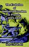 img - for Evolution of Industrial Freedom in Prussia, 1845-1849, The book / textbook / text book