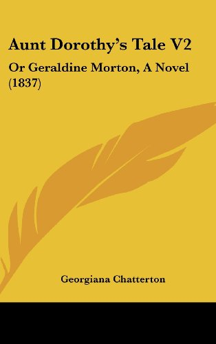 Aunt Dorothy's Tale V2: Or Geraldine Morton, a Novel (1837)