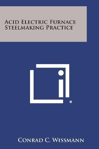 Acid Electric Furnace Steelmaking Practice (Conrad Furnace compare prices)