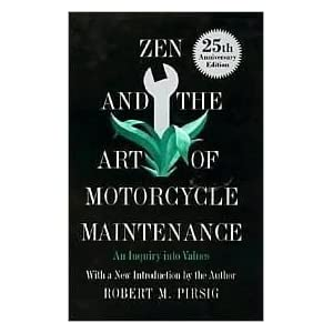 Zen and the Art of Motorcycle Maintenance Publisher: William Morrow