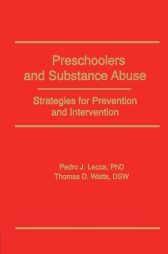 Preschoolers and Substance Abuse: Strategies for Prevention and Intervention (Haworth Addictions Treatment)