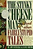 The Stinky Cheese Man and Other Fairly Stupid Tales (0590476769) by Jon Scieszka