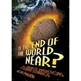 Is the End of the World Near?: From Crackpot Predictions to Scientific Scenarios ~ Ron Miller