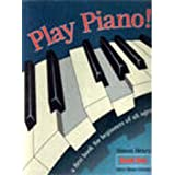 PLAY PIANO! A FIRST BOOK FOR BEGINNERS OF ALL AGES