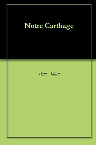 Paul Adam - Notre Carthage (English Edition)