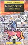 LA Oveja Negra Y Demas Fabulas/the Black Sheep and Other Fables (Spanish Edition) (8420429325) by Monterroso, Augusto