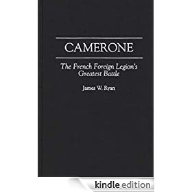 Camerone: The French Foreign Legion's Greatest Battle
