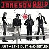 Just As the Dust Had Settled by Jameson Raid (2010-05-18)