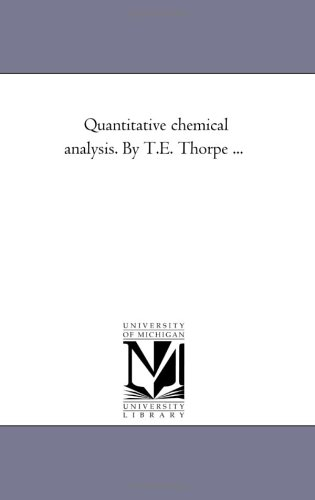 Quantitative Chemical Analysis. By T.E. Thorpe ...