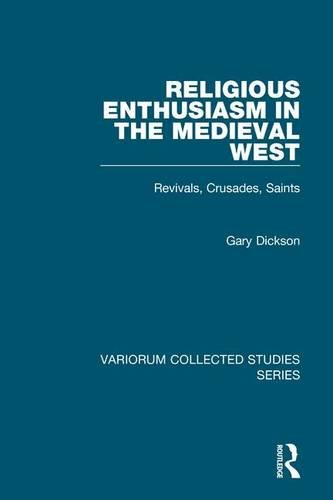 Religious Enthusiasm in the Medieval West: Revivals, Crusades, Saints (Variorum Collected Studies Series)