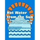 Hot Water from the Sun: A Consumer Guide to Solar Water Heating ~ The Franklin Research...