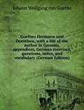 Goethes Hermann und Dorothea; with a life of the author in German, appendices, German exercises, questions, notes, and vocabulary (German Edition)