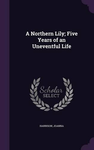 A Northern Lily; Five Years of an Uneventful Life