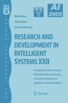 Research and Development in Intelligent Systems XXII: Proceedingas of AI-2005, the Twenty-fifth SGAI International Conference on Innovative Techniques and Applications of Artificial Intelligence