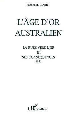 L'age d'or australien la ruee vers l'or et ses conséquences 1851 par Michel Bernard