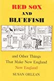 Red Sox and Bluefish: And Other Things That Make New England New England (057112982X) by Orlean, Susan