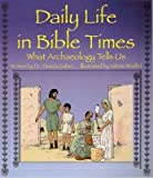 Daily Life in Bible Times: What Archaeology Tells Us