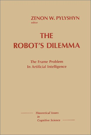 The Robots Dilemma: The Frame Problem in Artificial Intelligence