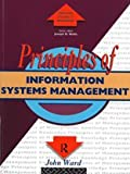 Principles of Information Systems (Routledge Series in the Principles of Management) (0415072670) by Ward, John