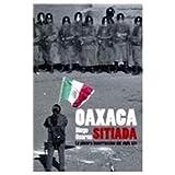 img - for Oaxaca Sitiada/ Besieged Oaxaca: La primera insurreccion del siglo XXI/ The First Insurrection Of the XXI Century (Spanish Edition) book / textbook / text book