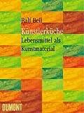Künstlerküche - Lebensmittel als Kunstmaterial - von Schiele bis Jason Rhoades - Ralf Beil