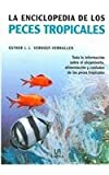 La enciclopedia de los peces tropicales / The Encyclopedia of Tropical Fish: Toda la informacion sobre el alojamiento, alimentacion y cuidados de los peces tropicales (Spanish Edition) (8466211535) by Esther J. J. Verhoef-Verhallen