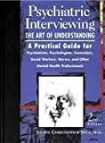 img - for Psychiatric Interviewing: the Art of Understanding A Practical Guide for Psychiatrists, Psychologists, Counselors, Social Workers, Nurses, and Other Mental Health Professionals 2nd (second) edition book / textbook / text book