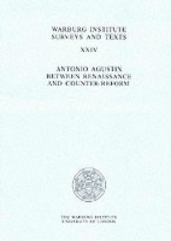 Antonio Augustin: Between Renaissance and Counter-Reform (Warburg Institute Surveys & Texts)