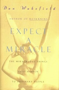Expect a Miracle : The Miraculous Things That Happen to Ordinary People, DAN WAKEFIELD
