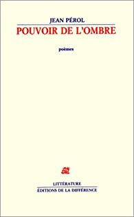 Pouvoir de l\'ombre: Poèmes par Jean Pérol