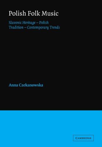 Polish Folk Music: Slavonic Heritage - Polish Tradition - Contemporary Trends (Cambridge Studies in Ethnomusicology)