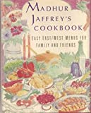 Madhur Jaffrey's Cookbook: Easy East/West Menus for Family and Friends (0060160861) by Jaffrey, Madhur